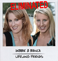 Debbie & Bianca, Eliminated